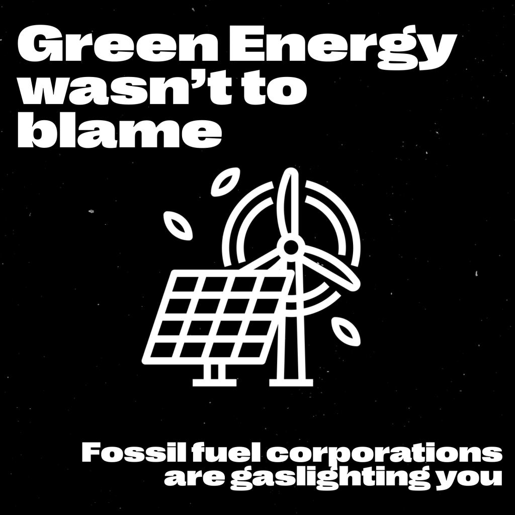 Green Energy wasn't to blame Fossil fuel corporations are gaslighting you windmill and solar panel